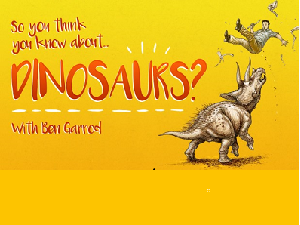 So you think you know dinosaurs